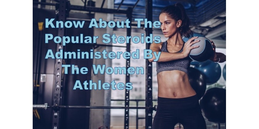 Know About The Popular Steroids Administered by The Women Athletes